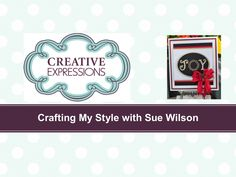 Crafting My Style With Sue Wilson - Joy Wreath Card For Creative Express...