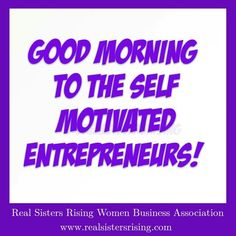 Good morning to the self motivated entrepreneur. www.realsistersrising.com   #goodmorning #realsistersrising #entrepreneur #womenceo #girlboss