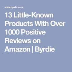 13 Little-Known Products With Over 1000 Positive Reviews on Amazon | Byrdie