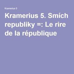 Kramerius 5. Smích republiky =: Le rire de la république