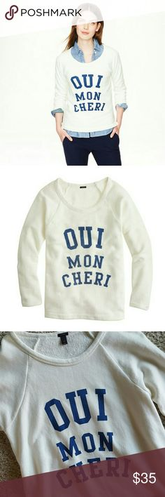 """J. Crew sweatshirt The cutest way to learn some French. Translating to """"yes, my dear,"""" this cheeky sweatshirt is made even more lovable thanks to the cool textured terry fabric. Slightly loose fit. Body length: 24 3/4"""". Cotton. Hand wash.  Brand new, never worn. One minor pulling on the inside terry (see last pic) invisible when worn. J. Crew Tops Sweatshirts & Hoodies"""