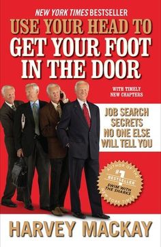 Use Your Head to Get Your Foot in the Door: Job Search Secrets No One Else Will Tell You by Harvey Mackay, http://www.amazon.com/dp/B0058M74RM/ref=cm_sw_r_pi_dp_XTJzqb0C027H1