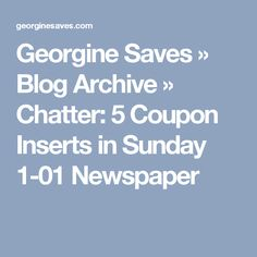 Georgine Saves  » Blog Archive   » Chatter: 5 Coupon Inserts in Sunday 1-01 Newspaper
