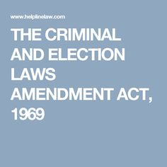 THE CRIMINAL AND ELECTION LAWS AMENDMENT ACT, 1969