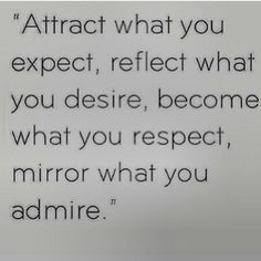 Wisdom quote: attract what you expect, reflect what you desire, become what you respect, mirror what you admire Great Quotes, Quotes To Live By, Me Quotes, Motivational Quotes, Inspirational Quotes, Admire Quotes, Good Guy Quotes, Truth Quotes, Famous Quotes