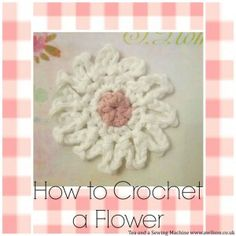 How to crochet a flower. Instructions with pictures and a pdf version of the pattern for easy printing! From Tea and a Sewing Machine www.awilson co.uk