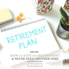 How to Save for Retirement and Never Need Another Dime