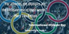 """For athletes, the Olympics are the ultimate test of their worth."" - Mary Lou Retton #InternationalOlympicDay  #OlympicDay"