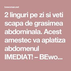 2 linguri pe zi si veti scapa de grasimea abdominala. Acest amestec va aplatiza abdomenul IMEDIAT! – BEwoman.net How To Get Rid, Gin, Healthy, Sport, Therapy, Diet, The Body, Tips And Tricks, Deporte