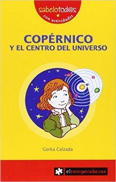 COPÉRNICO y el centro del Universo (Sabelotod@s): Amazon.es: Gorka Calzada Terrones: Libros