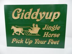 Check out this item in my Etsy shop https://www.etsy.com/listing/258637795/christmas-decoration-giddyup-jingle
