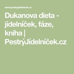 Dukanova dieta - jídelníček, fáze, kniha | PestrýJídelníček.cz Food And Drink, Math, Fitness, Math Resources, Mathematics