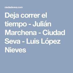 Deja correr el tiempo - Julián Marchena - Ciudad Seva - Luis López Nieves Boarding Pass, Texts, Cities