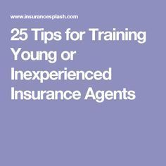 25 Tips For Training Young Or Inexperienced Insurance Agents Car