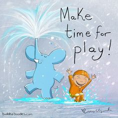 Make time for play ! Tiny Buddha, Little Buddha, Meaningful Quotes, Inspirational Quotes, Buddah Doodles, Buddha Thoughts, Positive Thoughts, Happy Elephant, Make Time