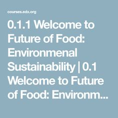 0.1.1 Welcome to Future of Food: Environmenal Sustainability | 0.1 Welcome to Future of Food: Environmental Sustainability | SFSVSTx Courseware | edX