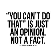 Don't let their opinions control your fate.