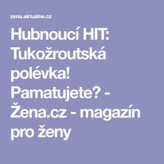 Hubnoucí HIT: Tukožroutská polévka! Pamatujete? - Žena.cz - magazín pro ženy