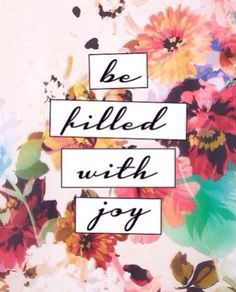 Be filled with #joy