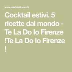 Cocktail estivi. 5 ricette dal mondo - Te La Do Io Firenze !Te La Do Io Firenze !