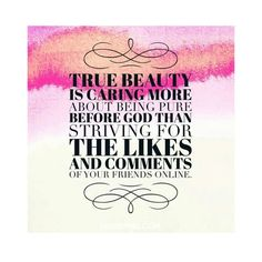 True beauty is caring more about being pure before God than striving for likes and comments of your friends online.| Graceful Hearts Blog| gracefulhearts89.weey.com