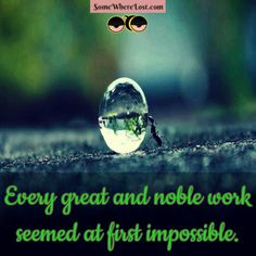 Every great and noble work seemed at first impossible. ‪#‎quotestoliveby‬ ‪#‎quotesonlife‬ ‪#‎quoteoftheday‬