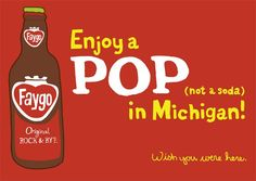 Faygo_Enjoy a POP (not a soda) in Michigan.