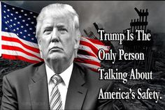 Donald Trump 2016 - TRUMP is the ONLY PERSON TALKING ABOUT AMERICA'S SAFETY... HILLARY DIDN'T CARE ABOUT THE LOSS OF THOSE IN THE BENGHAZI SLAUGHTER!!
