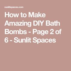 How to Make Amazing DIY Bath Bombs - Page 2 of 6 - Sunlit Spaces