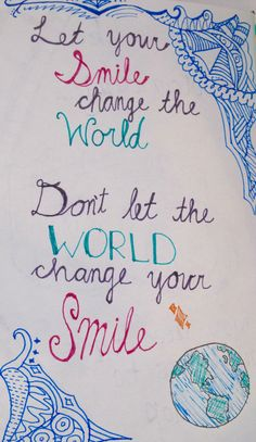 Let your smile change the world. Don't let the world change your smile. Inspirational Quote.
