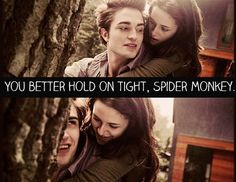 Hold on tight spider monkey - Twilight Twilight 2008, Twilight Book, Twilight New Moon, Twilight Quotes, Robert Pattinson Twilight, Strong Love, Film Music Books, Reading Material, Movie Quotes