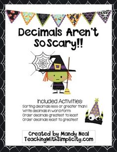 Decimals Aren't So Scary—Halloween themed math center, free on TPT.  Sorting decimals that are less than/greater than, ordering decimals, writing in word form.   4.NF.C.7—Compare two decimals to hundredths by reasoning about their size.