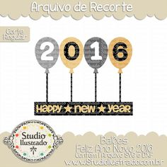 Happy New Year Balloons 2016, Balões Feliz Ano Novo 2016, Bexigas, Balão, Balloon, Ano Novo, Fim de Ano, Feliz Ano Novo, Happy New Year, Corte Regular, Regular Cut, Silhouette, Arquivo de Recorte, DXF, SVG, PNG