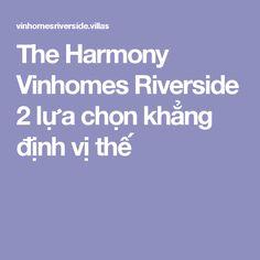 The Harmony Vinhomes Riverside 2 lựa chọn khẳng định vị thế