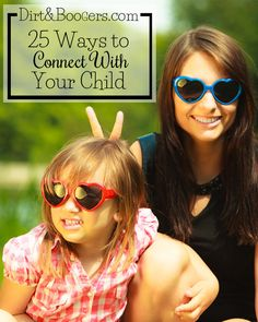 25 Ways to connect with your child. Some great activities to improve your family life with kids.