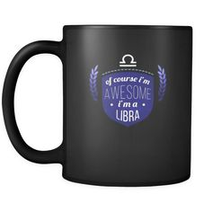 [product_style]-Zodiac Of course I'm awesome I'm a libra 11oz Black Mug-Teelime
