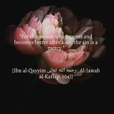 For the person who repents and becomes better after a sin, the sin is a mercy. — Ibn al-Qayyim, al-Jawab al-Kafi (p. 104)