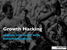 Acquire New Users with Better Activation - Growth Hacking Growth Hacking, Case Study, Insight, Knowledge, Startups, Activities, Learning, News, Business