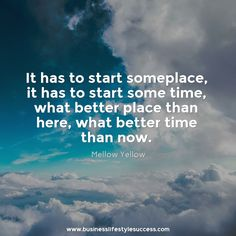 It has to start someplace, it has to start some time, what better place than here, what better tome than now. #mellowyellow #motivational #qotd