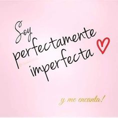 I am perfectly imperfect and I love it Positive Phrases, Positive Vibes, Positive Quotes, Positive Things, Inspirational Phrases, Motivational Phrases, Woman Quotes, Me Quotes, Quotes En Espanol