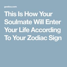This Is How Your Soulmate Will Enter Your Life According To Your Zodiac Sign