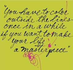 """""""You have to color outside the lines once in a while if you want to make your life a masterpiece"""" #color #quote"""