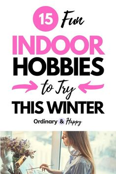 15 Fun Indoor Hobbies to Try This Winter. Indoor winter activities for adults, winter hobbies, things to do when bored at home. // Ordinary And Happy -- #selfcare #activities #indoorhobbies