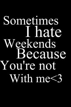 Sometimes I hate weekends cause your not with Some Beautiful Quotes, Beautiful Words, Cute Crush Quotes, Cute Quotes, Weekend Quotes, Me Too Lyrics, My True Love, Know Who You Are, Best Friend Quotes