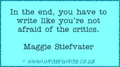 In the end, you have to write like you're not afraid of the critics.