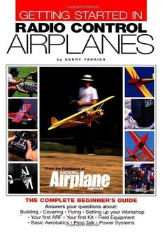 Getting Started in Radio Control Airplanes: The Complete Beginner's Guide: The Complete Beginner's Guide (9780911295429): Gerry Yarrish: Books #radiocontroldiy #radiocontrolledairplanes #radiocontrolairplanes