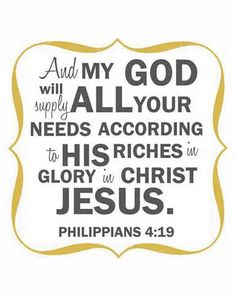 """""""...my God shall supply ALL your needs"""".... - Phil. 4:19"""