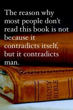 The Holy Bible does not contradict itself. It does convince and convict man of his sin. Many are offended by the truth because it contradicts their lifestyle that they want to live so they reject it claiming that it is unreliable and has no authority.