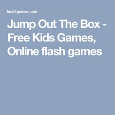 Jump Out The Box - Free Kids Games, Online flash games