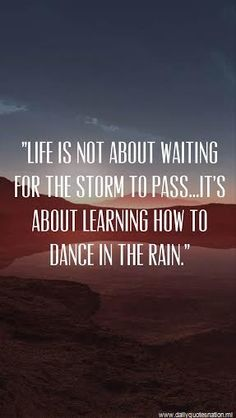 Life is not about waiting for the storm to pass.. It's about ... | Daily Quotes Nation